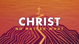 Christ No Matter What